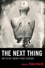 The Next Thing : Art in the Twenty-first Century - Pablo Baler