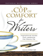 A Cup of Comfort for Writers : Inspirational Stories That Celebrate the Literary Life - Colleen Sell