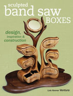Sculpted Band Saw Boxes : Design, Inspiration & Construction - Lois Ventura