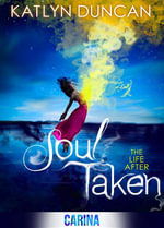Soul Taken (The Life After trilogy - Book 1) - Katlyn Duncan