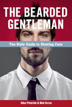 The Bearded Gentleman : The Style Guide to Shaving Face - Allan Peterkin