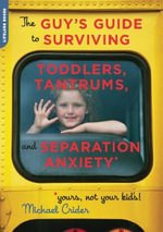 The Guy's Guide to Surviving Toddlers, Tantrums, and Separation Anxiety (Yours, Not Your Kid's!) - Michael Crider
