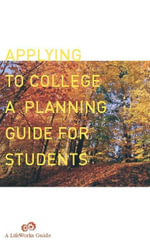 Applying To College : A Planning Guide For Students - Casey Watts