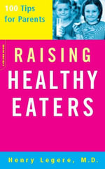 Raising Healthy Eaters : 100 Tips For Parents - Henry Legere