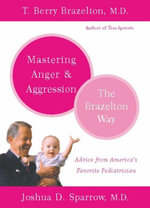 Mastering Anger and Aggression - The Brazelton Way - T. Berry Brazelton