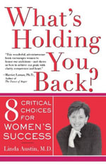 What's Holding You Back? Eight Critical Choices For Women's Success - Linda Gong Austin