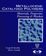 Metallocene Catalyzed Polymers : Materials, Processing and Markets - George M. Benedikt