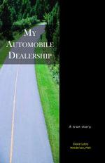 My Automobile Dealership : A True Story - PhD, Grace LaJoy Henderson