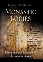 Monastic Bodies : Discipline and Salvation in Shenoute of Atripe - Caroline T. Schroeder