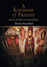 A Kingdom of Priests : Ancestry and Merit in Ancient Judaism - Martha Himmelfarb