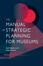 The Manual of Strategic Planning for Museums - Gail Dexter Lord