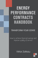 Energy Performance Contracts Handbook. TRANSFORM YOUR ESTATE. How to achieve financial savings and improve quality of service. - Viktar Zaitsau