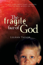 The Fragile Face of God : A True Story About Light, Darkness, and the Hope Beyond the Veil - LeeAnn Taylor