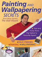 Painting and Wallpapering Secrets from Brian Santos, The Wall Wizard - Brian Santos