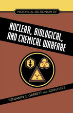 Historical Dictionary of Nuclear, Biological and Chemical Warfare - Benjamin C. Garrett