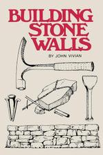 Building Stone Walls : Storey's Country Wisdom Bulletin A-217 - John Vivian