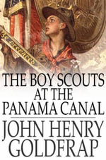 The Boy Scouts at the Panama Canal - John Henry Goldfrap