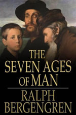 The Seven Ages of Man - Ralph Bergengren