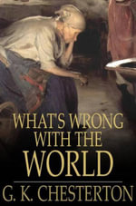 What's Wrong with the World - G. K. Chesterton