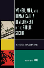 Women, Men, and Human Capital Development in the Public Sector : Return on Investments - Bonnie G. Mani