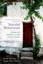 A Comprehensive Guide to Suicidal Behaviours : Working with Individuals at Risk and their Families - Sergio Perez
