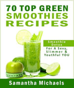 70 Top Green Smoothie Recipe Book : Smoothie Recipe & Diet Book For A Sexy, Slimmer & Youthful YOU - Michaels Samantha
