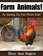 Farm Animals : An Amazing Fun Fact Picture Book - Mary Ann Rogers