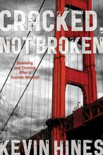 Cracked, Not Broken : Surviving and Thriving After a Suicide Attempt - Kevin Hines