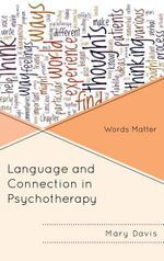 Language and Connection in Psychotherapy : Words Matter - Mary E. Davis