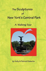The Sculptures of New York's Central Park : A Walking Tour - Holly Harlayne Roberts