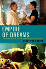 Empire of Dreams : The Science Fiction and Fantasy Films of Steven Spielberg - Andrew M. Gordon