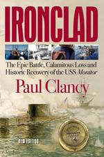 Ironclad : The Epic Battle, Calamitous Loss and Historic Recovery of the USS Monitor - Paul Clancy