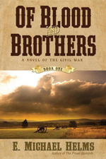 Of Blood and Brothers : A Novel of the Civil War - E. Michael Helms