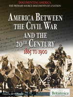 America Between the Civil War and the 20th Century : 1865 to 1900 - Britannica Educational Publishing