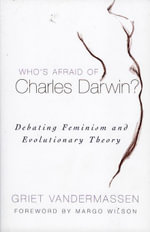 Who's Afraid of Charles Darwin? : Debating Feminism and Evolutionary Theory - Griet Vandermassen