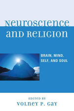 Neuroscience and Religion : Brain, Mind, Self, and Soul
