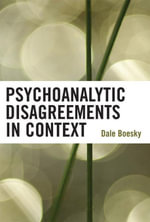 Psychoanalytic Disagreements in Context - Dale Boesky