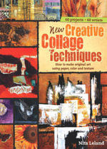 New Creative Collage Techniques : A step-by-step guide to making original art using paper, color and texture [blurb] 60 projects 62 artists - Nita Leland