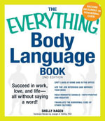 The Everything Body Language Book : Succeed in work, love, and life - all without saying a word! - Shelly Hagen