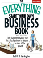 The Everything Start Your Own Business Book : From Financing Your Project to Making Your First Sale, All You Need to Get Your Business Off the Ground - Judith Harrington