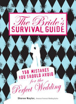 The Bride's Survival Guide : 150 Mistakes You Should Avoid for the Perfect Wedding - Sharon Naylor