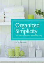 Organized Simplicity : The Clutter-Free Approach to Intentional Living - Tsh Oxenreider