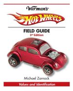 Warman's Hot Wheels Field Guide : Values and Identification - Michael Zarnock