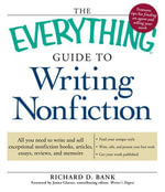 The Everything Guide to Writing Nonfiction : All you need to write and sell exceptional nonfiction books, articles, essays, reviews, and memoirs - Richard D. Bank