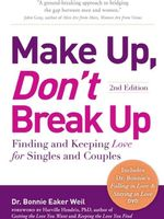 Make Up, Don't Break Up : Finding and Keeping Love for Singles and Couples - Dr. Bonnie Eaker Weil