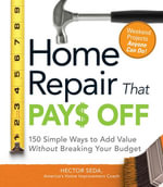 Home Repair That Pays Off : 150 Simple Ways to Add Value Without Breaking Your Budget - Hector Seda