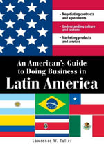An American's Guide to Doing Business in Latin America : Negotiating contracts and agreements.  Understanding culture and customs. Marketing products a - Lawrence Tuller