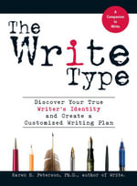 The Write Type : Discover Your True Writer's Identity and Create a Customized Writing Plan - Karen E Peterson