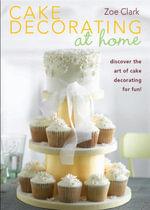 Cake Decorating at Home - Zoe Clark