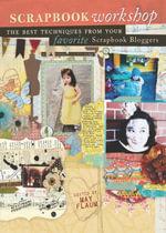 Scrapbook Workshop : The Best Techniques From Your Favorite Scrapbook Bloggers
